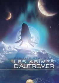 Danielle Martinigol - Les Abîmes d'Autremer - L'intégrale.