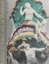 Danielle Maternati-Baldouy et Anne de Margerie - Faïence et porcelaine de Marseille, XVIIe-XVIIIe siècles - Collections du Musée de la faïence de Marseille.