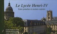 Danielle Michel-Chich et Sophie Peltier-Le Dinh - Le Lycée Henri-IV - Entre potaches et moines copistes.