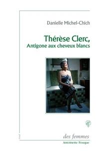 Danielle Michel-Chich - Thérèse Clerc, Antigone aux cheveux blancs.