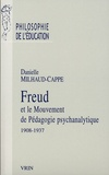Danielle Milhaud-Cappe - Freud et le mouvement de pédagogie psychanalytique - 1908-1937.