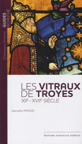 Danielle Minois - Les vitraux de Troyes (XIIe-XVIIe siècle).