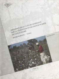 Danielle Mitja - Influence de la culture itinérante sur la végétation d'une savane humide de Côte d'Ivoire - Booro-Borotou, Touba. Thèse de Doctorat en biologie végétale tropicale.