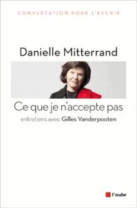 Danielle Mitterrand - Ce que je n'accepte pas.
