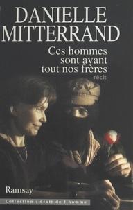 Danielle Mitterrand - Ces hommes sont avant tout nos frères - Récit.