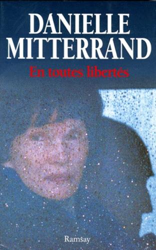 Danielle Mitterrand - En toutes libertés.