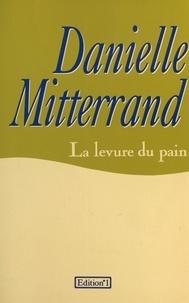 Danielle Mitterrand - La Levure du pain.