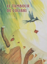 Danielle Monsoro - Le tambour de colibri.