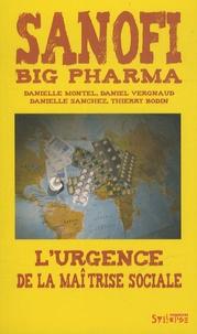 Danielle Montel et Daniel Vergnaud - Sanofi : big pharma - L'urgence de la maîtrise sociale.