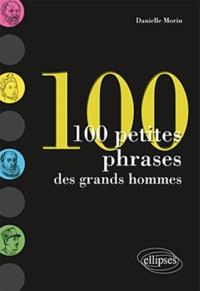 Danielle Morin - 100 petites phrases des grands hommes.