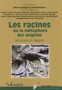 Danielle Musset et Pierre Lieutaghi - Les racines ou la métaphore des origines - Actes du séminaire organisé du 9 au 11 octobre 2014 à Forcalquier par le Musée de Salagon.