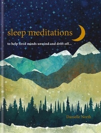 Danielle North - Sleep Meditations - to help tired minds unwind and drift off….