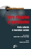 Danielle Pailler et Anne-France Kogan - Entre réception et participation - Droits culturels et innovations sociales.