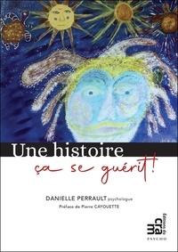 Danielle Perrault - Une histoire ça se guérit !.