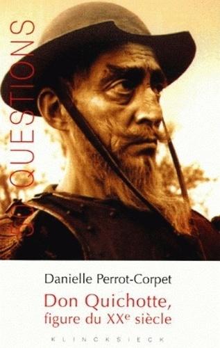 Danielle Perrot-Corpet - Don Quichotte, figure du XXe siècle.
