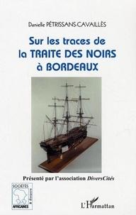 Danielle Petrissans-Cavaillès - Sur les traces de la traite des Noirs à Bordeaux.