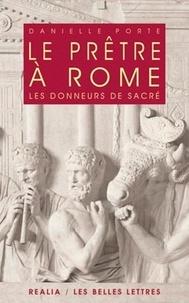 Danielle Porte - Le prêtre à Rome - Les donneurs de sacré.