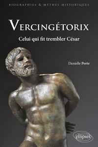 Danielle Porte - Vercingétorix - Celui qui fit trembler César.