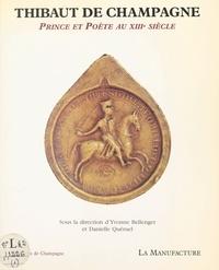 Danielle Quéruel - Thibaut de Champagne - Prince et poète au XIIIe siècle, [actes du colloque de Reims, 16 janvier 1987].