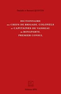 Danielle Quintin et Bernard Quintin - Dictionnaire des chefs de brigade, colonels et capitaines de vaisseau de Bonaparte, premier consul.