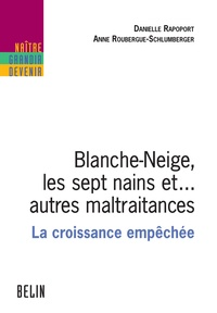 Danielle Rapoport et Anne Roubergue-Schlumberger - Blanche-Neige, les sept nains et… autres maltraitances - La croissance empêchée.