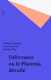 Danielle Rapoport et Anne Bouchart - Délivrance ou le Placenta dévoilé.