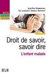 Danielle Rapoport et Jean-Paul Dommergues - Droit de savoir, savoir dire. L'enfant malade - L'enfant malade.