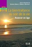 Danielle Rapoport et Georges Arbuz - La bien-traitance au soir de la vie - Avancer en âge.