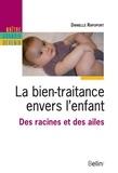 Danielle Rapoport et Bernard Gols - La bien-traitance envers l'enfant. Des racines et des ailes.