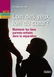 Danielle Rapoport et Catherine Sellenet - Loin des yeux, loin du cœur ? Maintenir les liens parents-enfants dans la séparation.