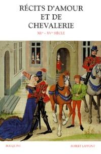 Danielle Régnier-Bohler - Récits d'amour et de chevalerie. - XIIème-XVème siècle.
