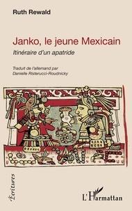 Danielle Risterucci-Roudnicky et Ruth Rewald - Janko, le jeune Mexicain - Itinéraire d'un apatride.