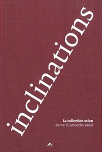 Danielle Robert-Guédon et Gaëtane Lamarche-Vadel - Inclinations - La collection selon Bernard Lamarche-Vadel, édition bilingue français-anglais.