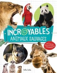 Danielle Robichaud et Rachel Pilon - Incroyables animaux sauvages.