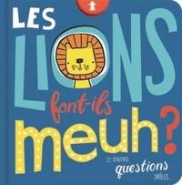 Danielle Robichaud et Jess Moorhouse - Les lions font-ils meuh ?.