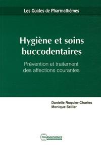 Danielle Roquier-Charles et Monique Seiller - Hygiène et soins buccodentaires - Prévention et traitement des affections courantes.