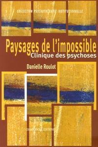 Danielle Roulot - Paysages de l'impossible - Clinique des psychoses.