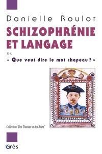 """Danielle Roulot - Schizophrénie et langage - """"Que veut dire le mot chapeau ?""""."""