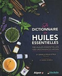 Danielle Roux et Daniel Scimeca - Les dictionnaire des huiles essentielles - 100 huiles essentielles, 1 000 ordonnances aroma.