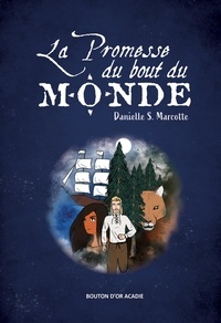 Danielle s. Marcotte et Stéphanie Bourgeois - La promesse du bout du monde.