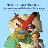 Danielle s. Marcotte et Francesca Da Sacco - Noé et Grand-Ours  : Noé et Grand-Ours : Une aventure en Colombie-Britannique.