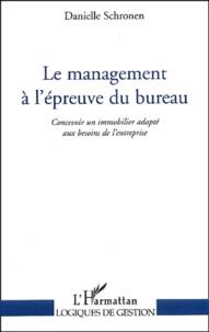 Danielle Schronen - Le management à l'épreuve du bureau - Concevoir un immobilier adapté aux besoins de l'entreprise.