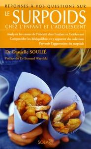 Danielle Soulié et Isabelle de Paillette - Le surpoids - Chez l'enfant et l'adolescent.