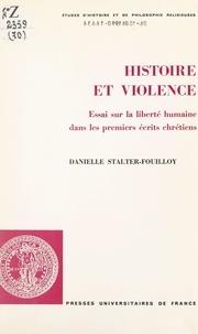 Danielle Stalter-Fouilloy et Etienne Trocmé - Histoire et violence - Essai sur la liberté humaine dans les premiers écrits chrétiens.