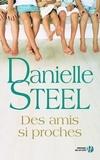 Danielle Steel - Des amis si proches.
