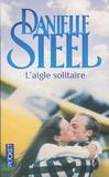 Danielle Steel - L'aigle solitaire.