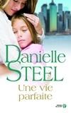 Danielle Steel - Une vie parfaite.