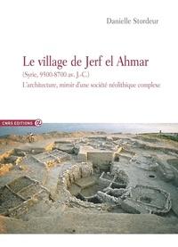 Danielle Stordeur - Le village de Jerf el Ahmar (Syrie 9500-8700 avant J-C) - L'architecture, miroir d'une société néolithique complexe.