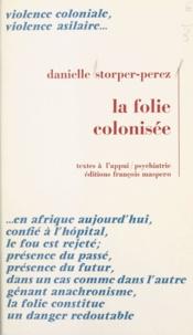 Danielle Storper-Perez et Roger Gentis - La folie colonisée.
