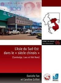 Danielle Tan et Caroline Grillot - L'Asie du Sud-Est dans le « siècle chinois » - Cambodge, Laos et Viêt Nam.